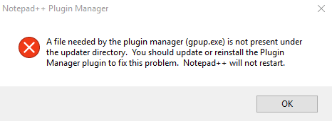 A file needed by the plugin manager (gpup.exe) is not present under the updater directory. You should update or reinstall the Plugin Manager plugin to fix this problem. Notepad++ will not restart.