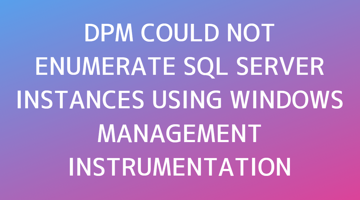 DPM could not enumerate sql server instances using windows management instrumentation