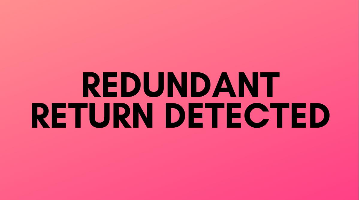 Redundant 'return' detected