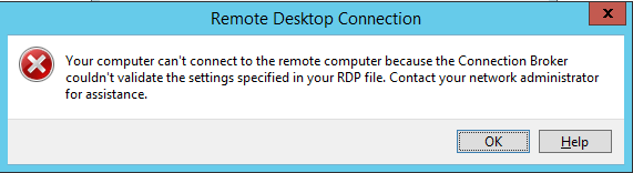 Your computer can't connect to the remote computer because the Connection Broker couldn't validate the settings specified in your RDP file. Contact your network administrator for assistance.